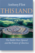 This Land: The Battle Over Sprawl and the Future of America (John Hopkins University Press, 2006)